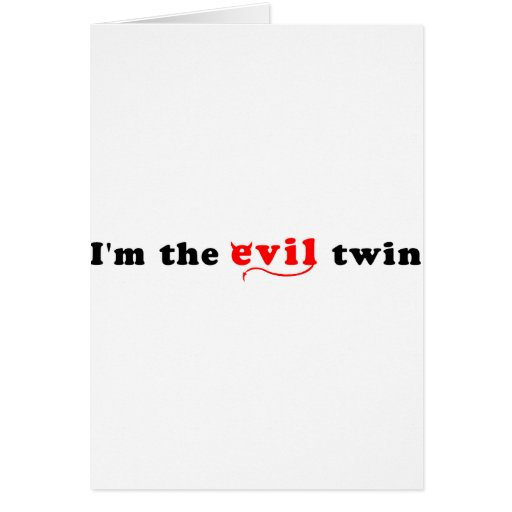 I'm The Evil Twin Greeting Cards