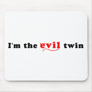 I'm The Evil Twin Mouse Pad