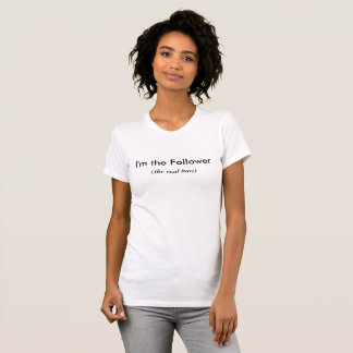 I'm the Follower (the real boss) T-Shirt