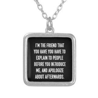 i'm the friend you have to explain and apologize f silver plated necklace