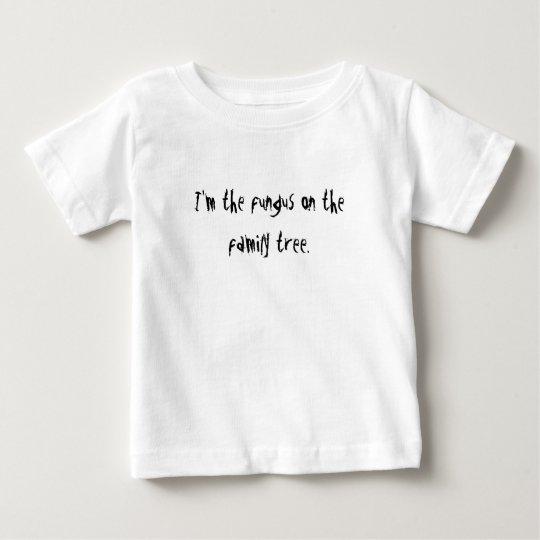 I'm the fungus on the family tree. baby T-Shirt