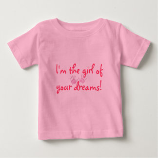 """I'm the girl of your dreams"" Baby T-Shirt"