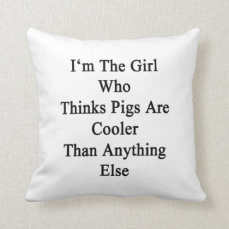 I'm The Girl Who Thinks Pigs Are Cooler Than Anyth Pillow