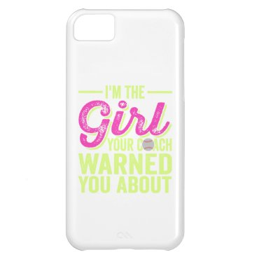 I'm The Girl Your Coach Warned You About Case For iPhone 5C