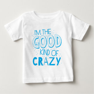 im the good kind of crazy baby T-Shirt