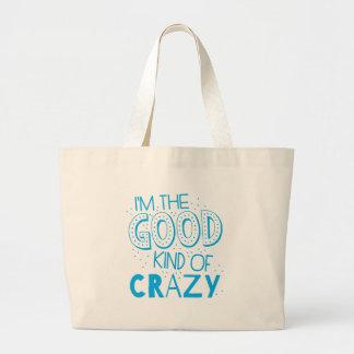 im the good kind of crazy large tote bag