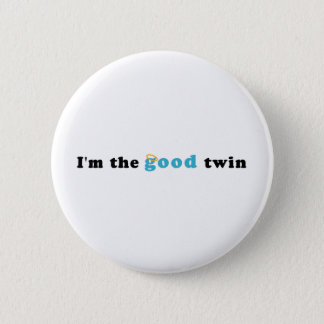 I'm The Good Twin Pinback Button
