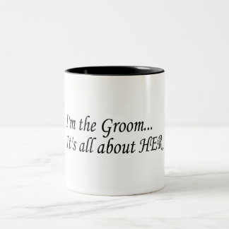 I'm The Groom It's All About Her Coffee Mug