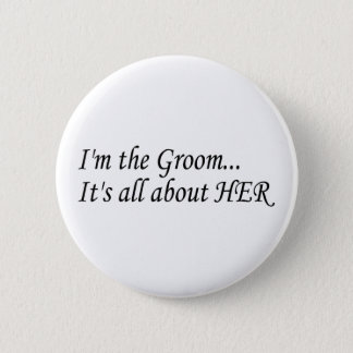 Im The Groom Its All About Her Pinback Button