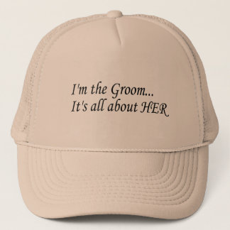 Im The Groom Its All About Her Trucker Hat