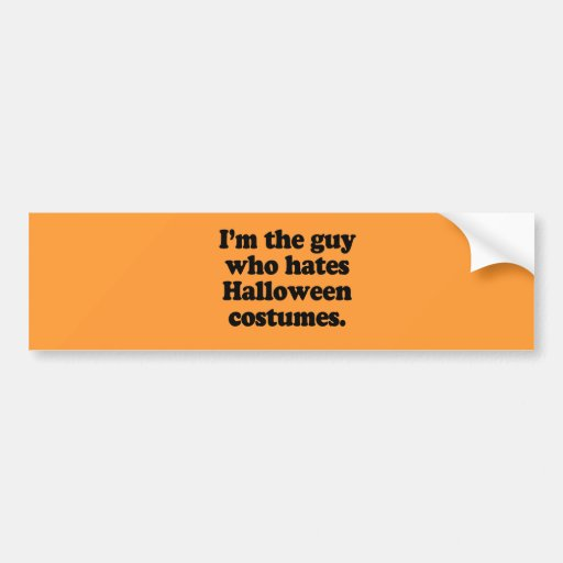 I'm the guy who hates halloween costumes bumper sticker