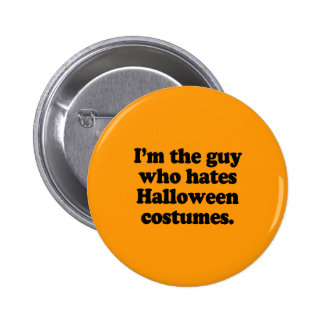 I'M THE GUY WHO HATES HALLOWEEN COSTUMES PINS
