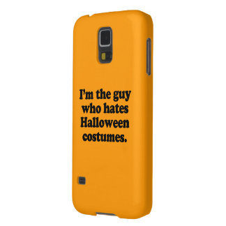 I'M THE GUY WHO HATES HALLOWEEN COSTUMES GALAXY S5 CASE