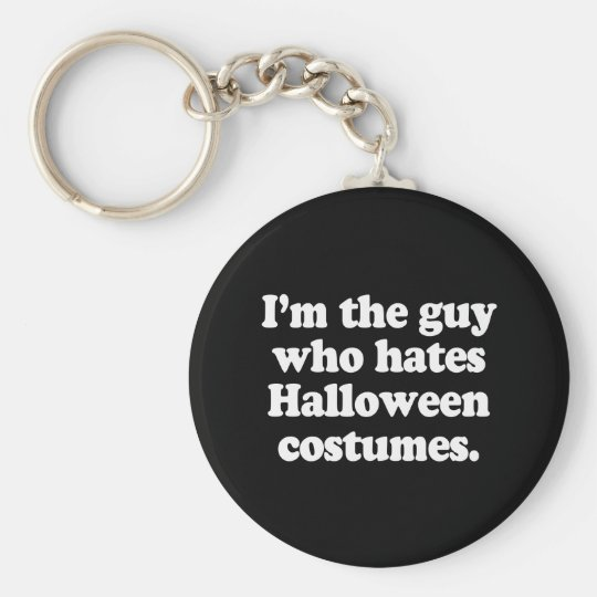 I'M THE GUY WHO HATES HALLOWEEN COSTUMES KEYCHAIN