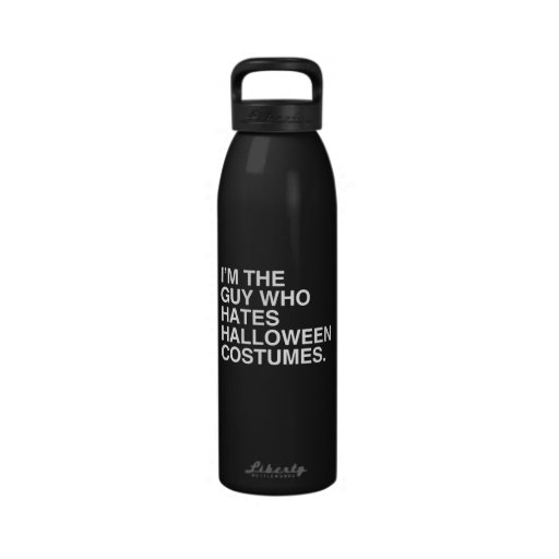 I'M THE GUY WHO HATES HALLOWEEN COSTUMES DRINKING BOTTLE
