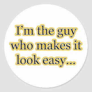 I'm the guy who makes it look easy classic round sticker