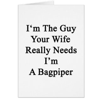 I'm The Guy Your Wife Really Needs I'm A Bagpiper. Greeting Card