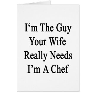 I'm The Guy Your Wife Really Needs I'm A Chef Greeting Card
