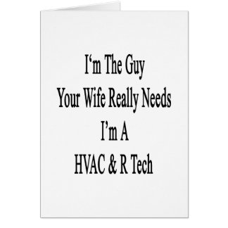 I'm The Guy Your Wife Really Needs I'm A HVAC R Te Greeting Card