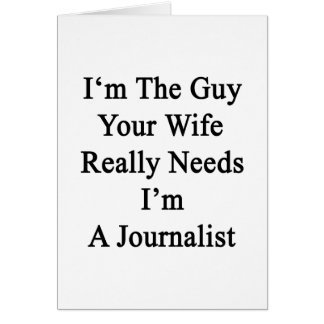 I'm The Guy Your Wife Really Needs I'm A Journalis Greeting Card