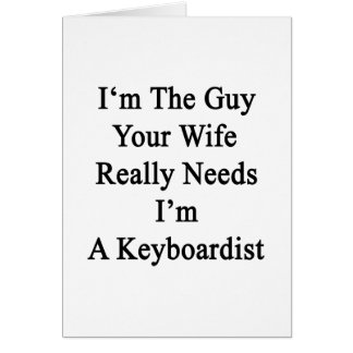 I'm The Guy Your Wife Really Needs I'm A Keyboardi Greeting Card