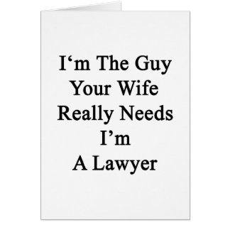 I'm The Guy Your Wife Really Needs I'm A Lawyer Greeting Card