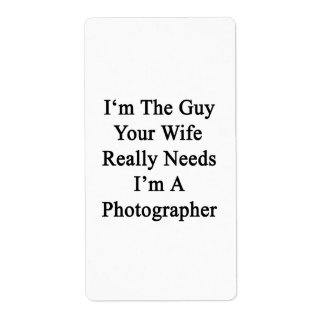 I'm The Guy Your Wife Really Needs I'm A Photograp Shipping Label