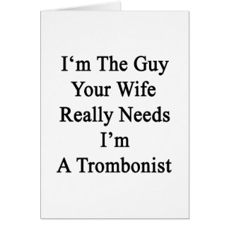 I'm The Guy Your Wife Really Needs I'm A Trombonis Greeting Card