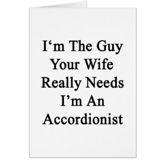 I'm The Guy Your Wife Really Needs I'm An Accordio Greeting Card