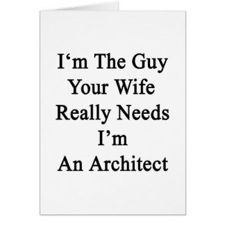 I'm The Guy Your Wife Really Needs I'm An Architec Greeting Card