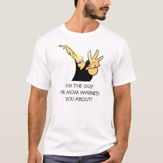 Im the guy yr mom warned you about T-Shirt