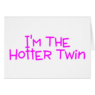 Im The Hotter Twin Card