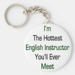 I'm The Hottest English Intructor You'll Ever Meet Keychain