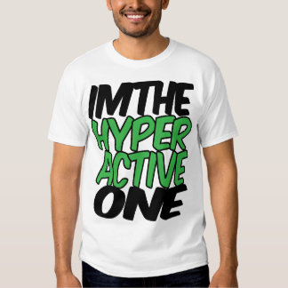 Im The Hyper Active One T-Shirt
