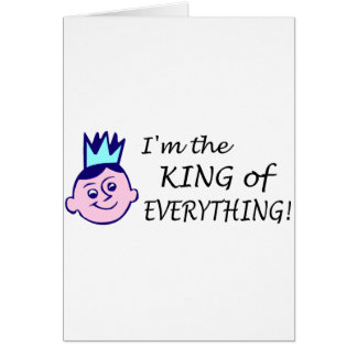 Im The King Of Everything Card