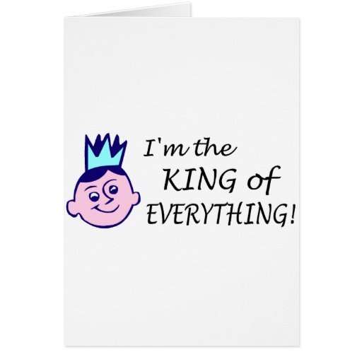 Im The King Of Everything Greeting Cards