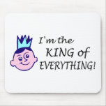Im The King Of Everything Mouse Pad