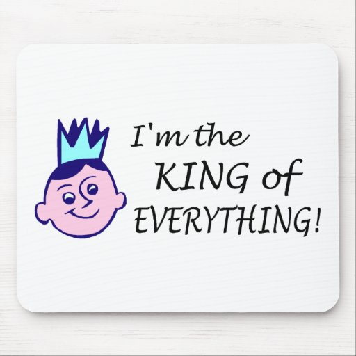 Im The King Of Everything Mousepad