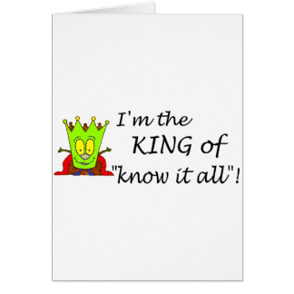 Im The King Of Know It All Greeting Card