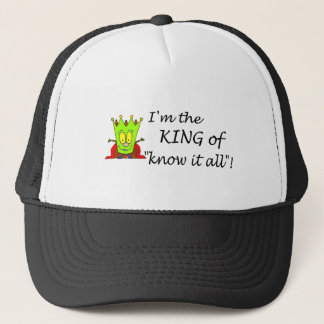 Im The King Of Know It All Trucker Hat