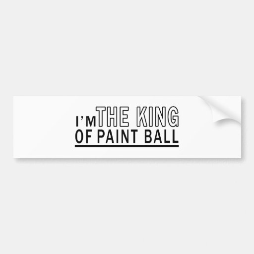 I'm The King Of Paint Ball Bumper Stickers