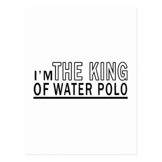 I'm The King Of Water Polo Postcard