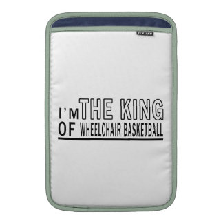 I'm The King Of Wheelchair Basketball Sleeve For MacBook Air
