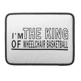 I'm The King Of Wheelchair Basketball Sleeves For MacBook Pro