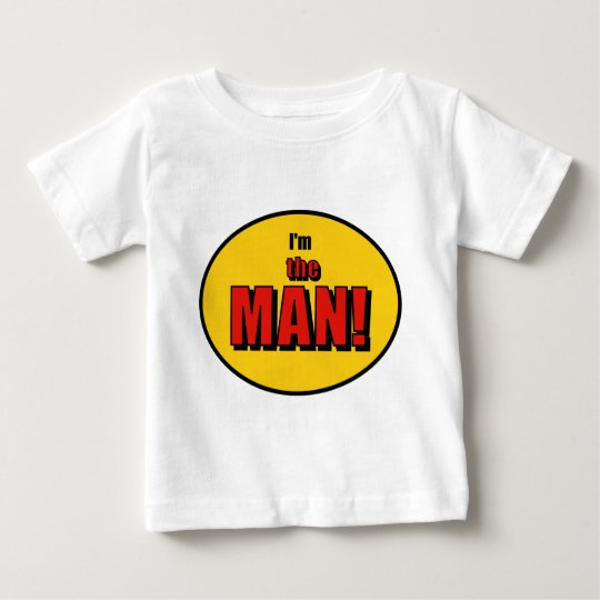 I'm the Man (or Woman)! Baby T-Shirt