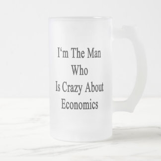 I'm The Man Who Is Crazy About Economics 16 Oz Frosted Glass Beer Mug