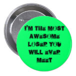I'm the Most awesome Loser you will ever meet Pinback Button