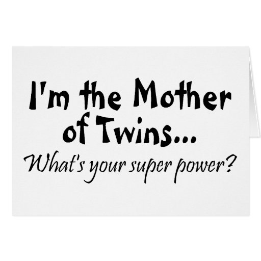 im the mother of twins whats your super power card zazzle