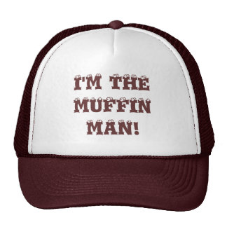 I'm the muffin man! trucker hats
