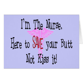 I'm The Nurse, Here to Save Your Butt Card